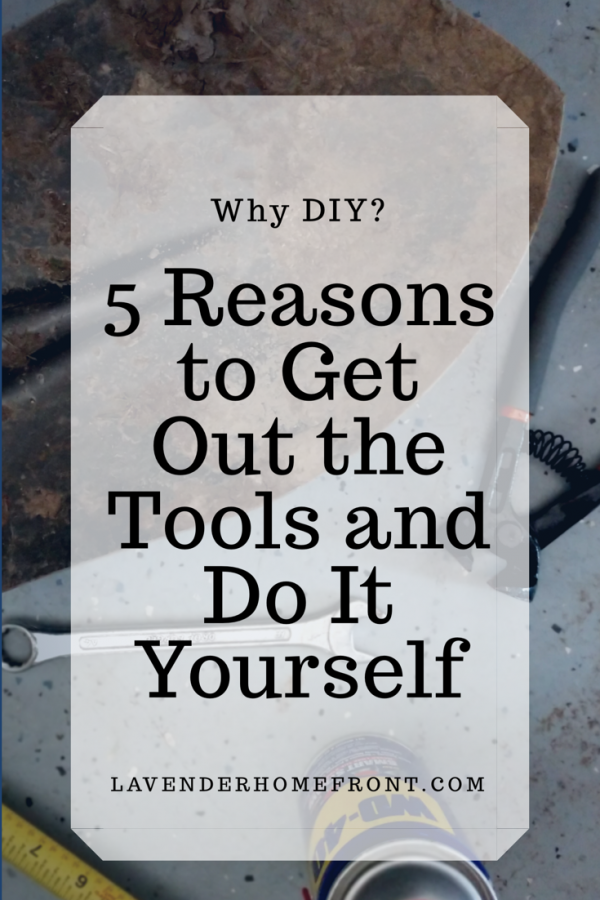 Why do it yourself, 5 reasons to DIY